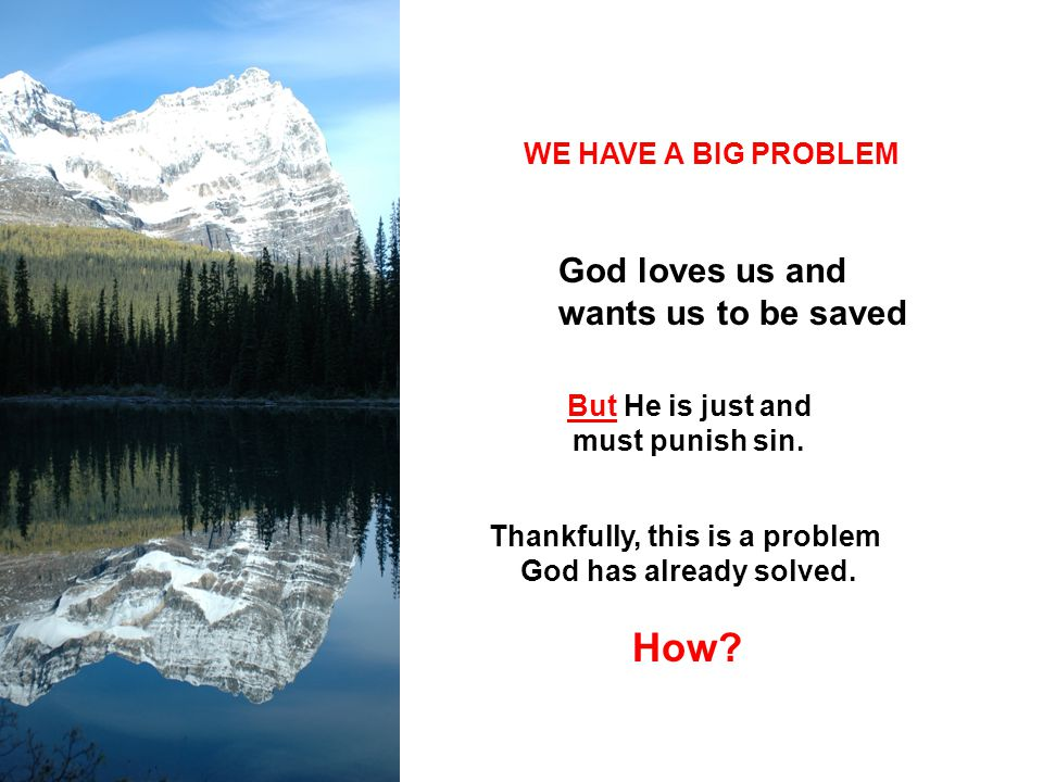 How God loves us and wants us to be saved WE HAVE A BIG PROBLEM