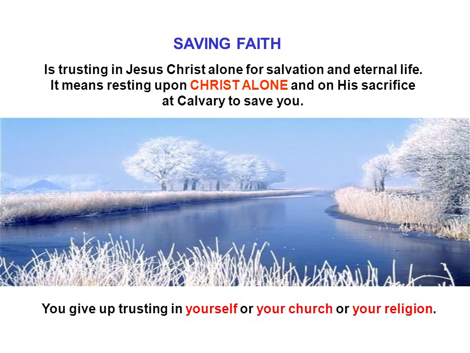 You give up trusting in yourself or your church or your religion.
