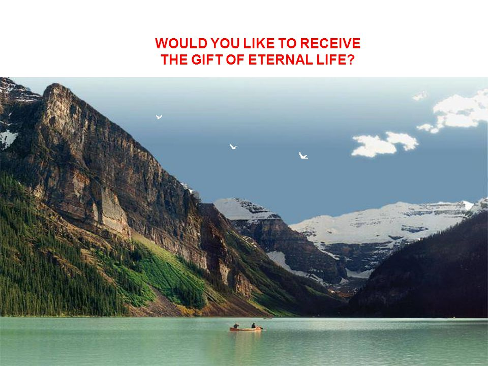 WOULD YOU LIKE TO RECEIVE THE GIFT OF ETERNAL LIFE