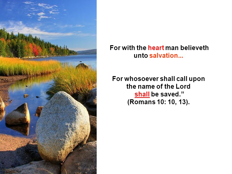 For with the heart man believeth unto salvation