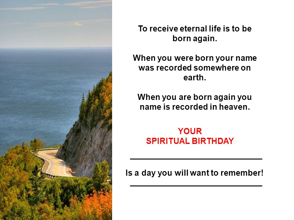 When you are born again you name is recorded in heaven.