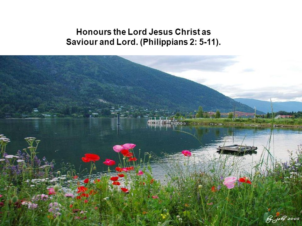Honours the Lord Jesus Christ as Saviour and Lord