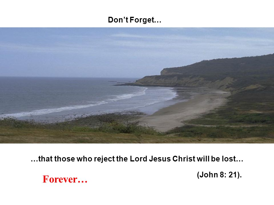 …that those who reject the Lord Jesus Christ will be lost…