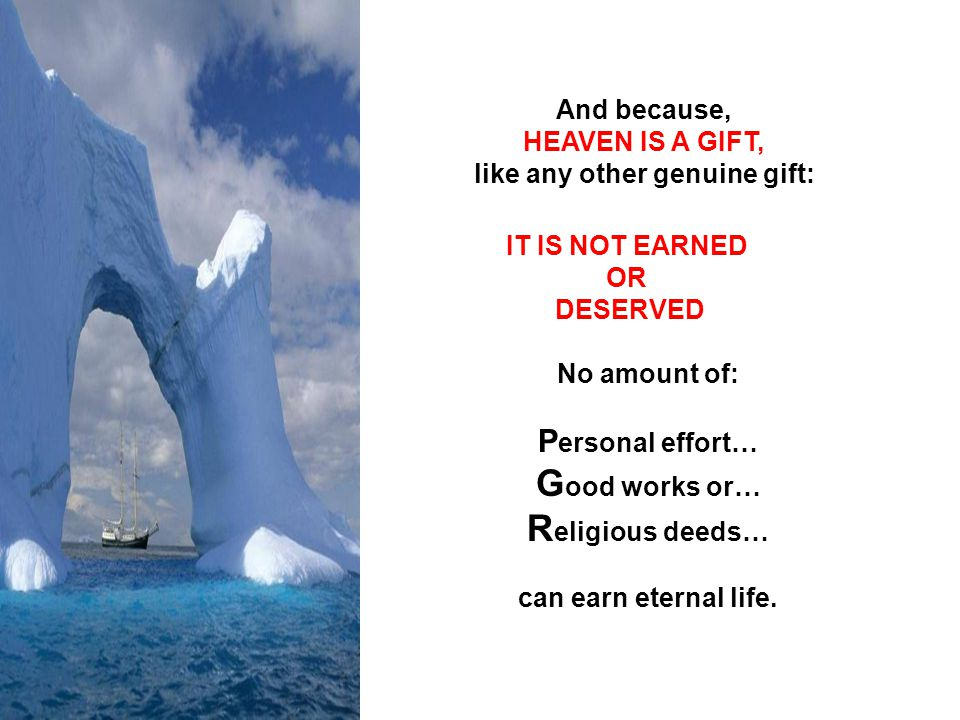 Good works or… Religious deeds… can earn eternal life.