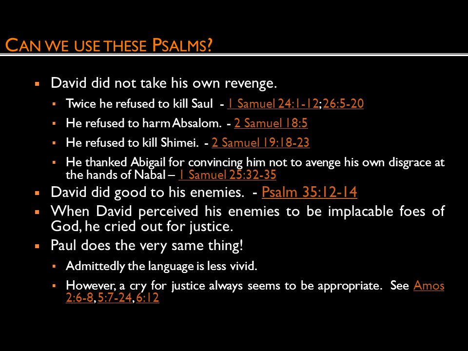 Can we use these Psalms David did not take his own revenge.