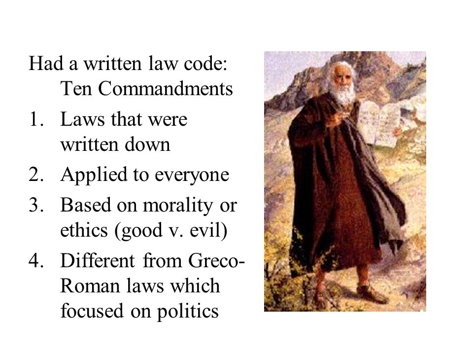 Had a written law code: Ten Commandments