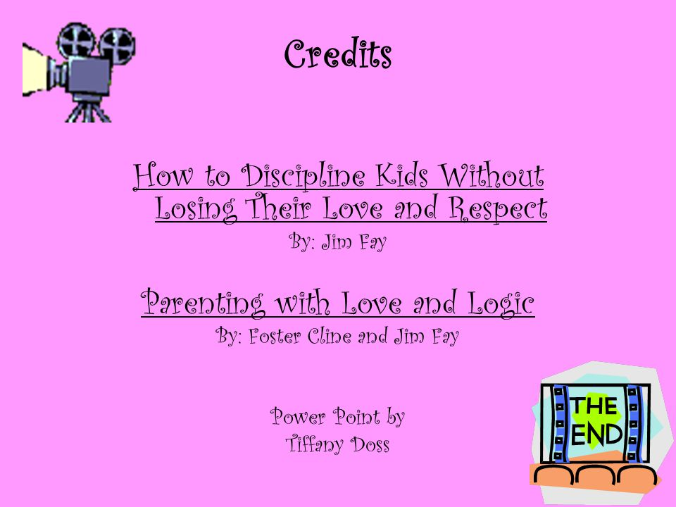Credits How to Discipline Kids Without Losing Their Love and Respect