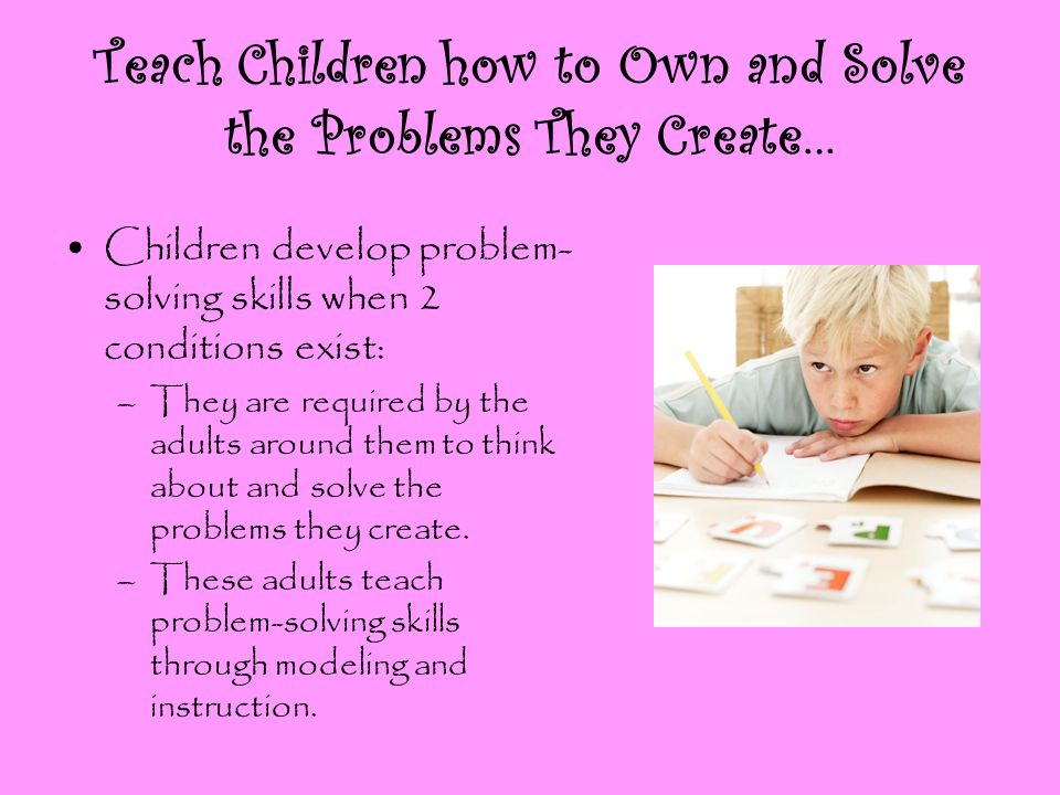 Teach Children how to Own and Solve the Problems They Create…