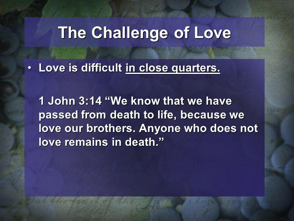 The Challenge of Love Love is difficult in close quarters.