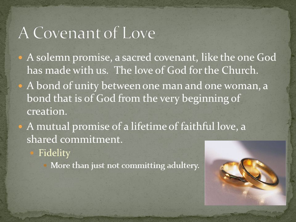 A Covenant of Love A solemn promise, a sacred covenant, like the one God has made with us. The love of God for the Church.