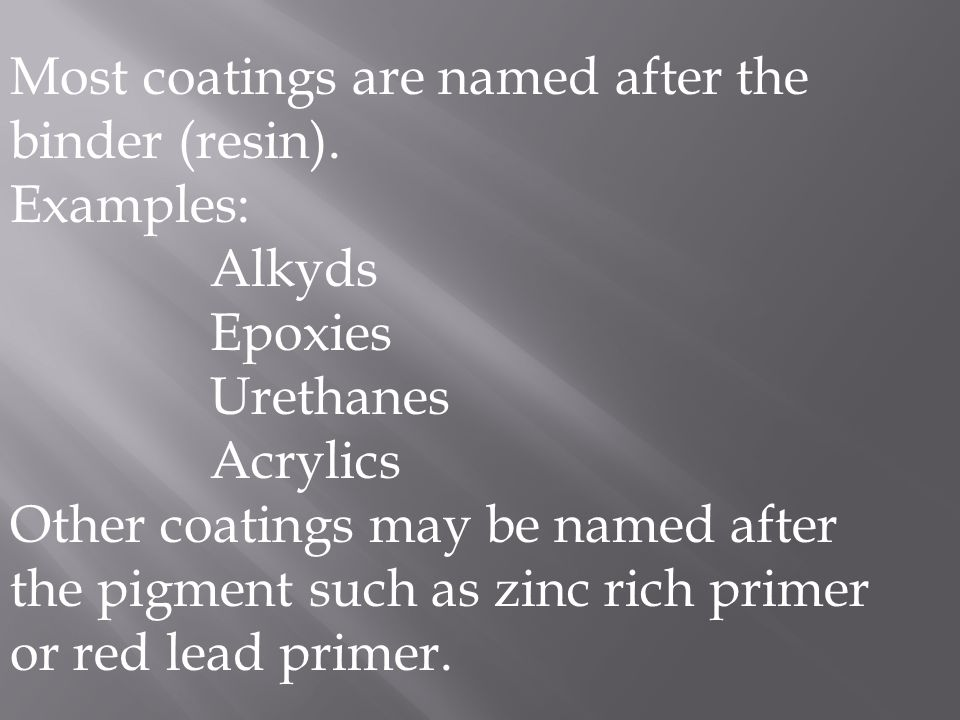 Most coatings are named after the binder (resin).