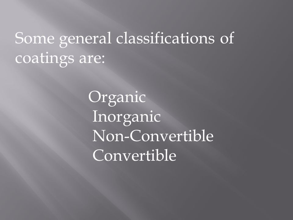 Some general classifications of coatings are: