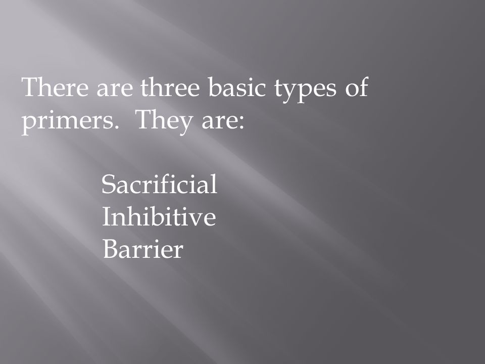 There are three basic types of primers. They are: