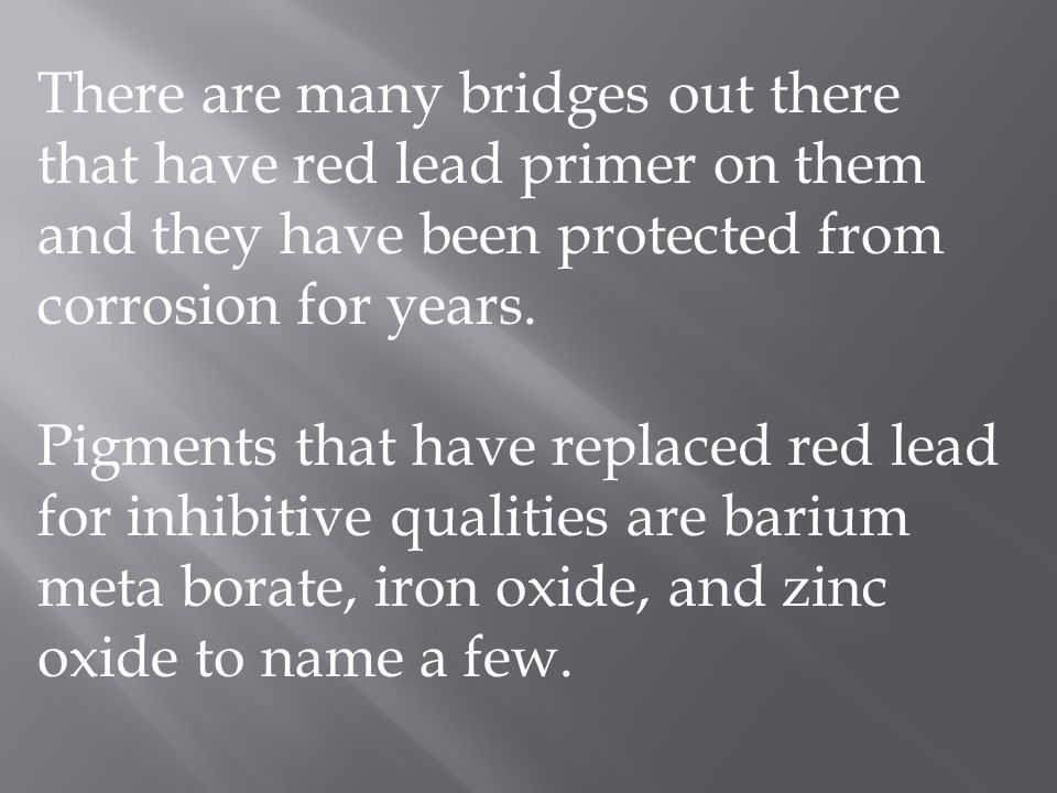 There are many bridges out there that have red lead primer on them and they have been protected from corrosion for years.