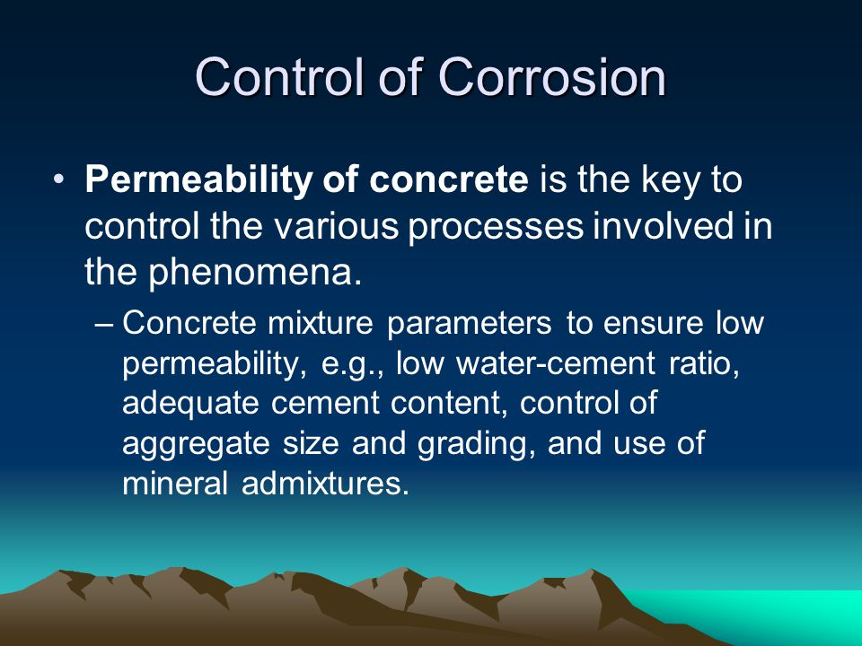 Control of Corrosion Permeability of concrete is the key to control the various processes involved in the phenomena.