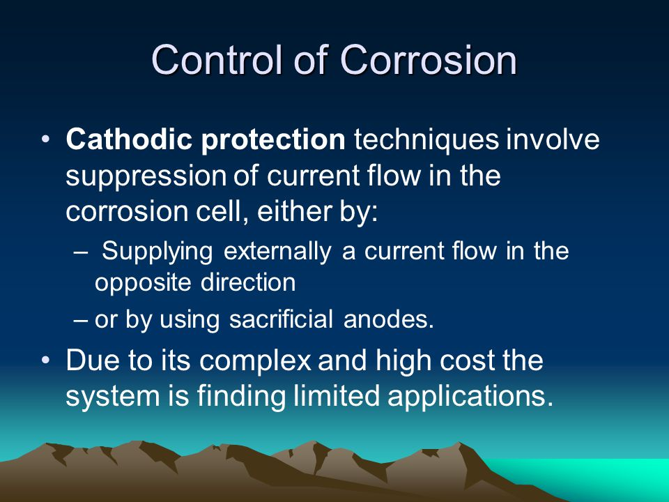 Control of Corrosion Cathodic protection techniques involve suppression of current flow in the corrosion cell, either by: