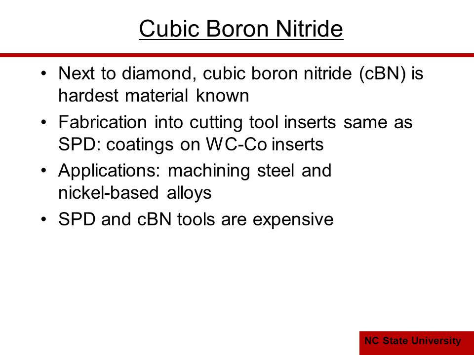 Cubic Boron Nitride Next to diamond, cubic boron nitride (cBN) is hardest material known.