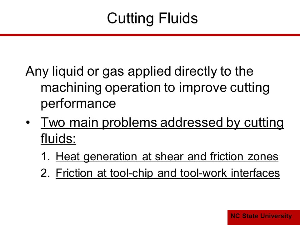 Cutting Fluids Any liquid or gas applied directly to the machining operation to improve cutting performance.