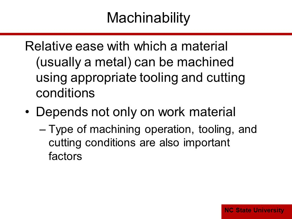 Machinability Relative ease with which a material (usually a metal) can be machined using appropriate tooling and cutting conditions.