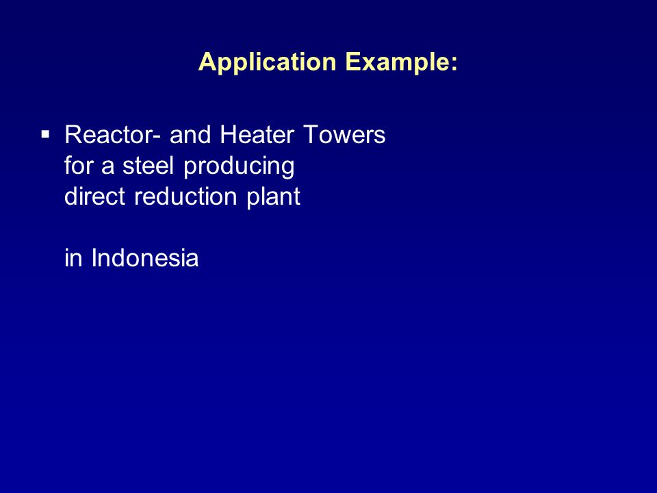 Application Example: Reactor- and Heater Towers for a steel producing direct reduction plant in Indonesia.