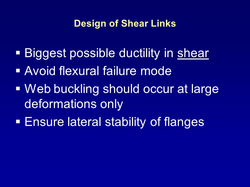 Biggest possible ductility in shear Avoid flexural failure mode