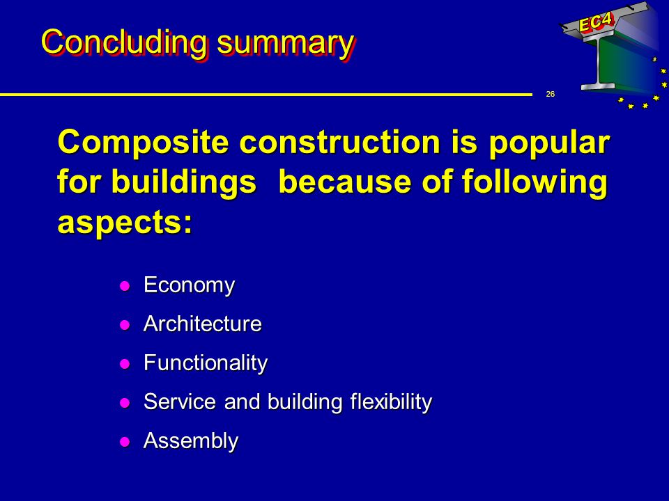 Concluding summary Composite construction is popular for buildings because of following aspects: Economy.