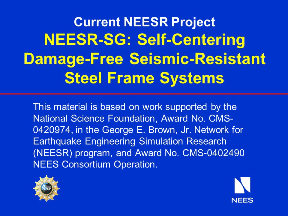 Current NEESR Project NEESR-SG: Self-Centering Damage-Free Seismic-Resistant Steel Frame Systems