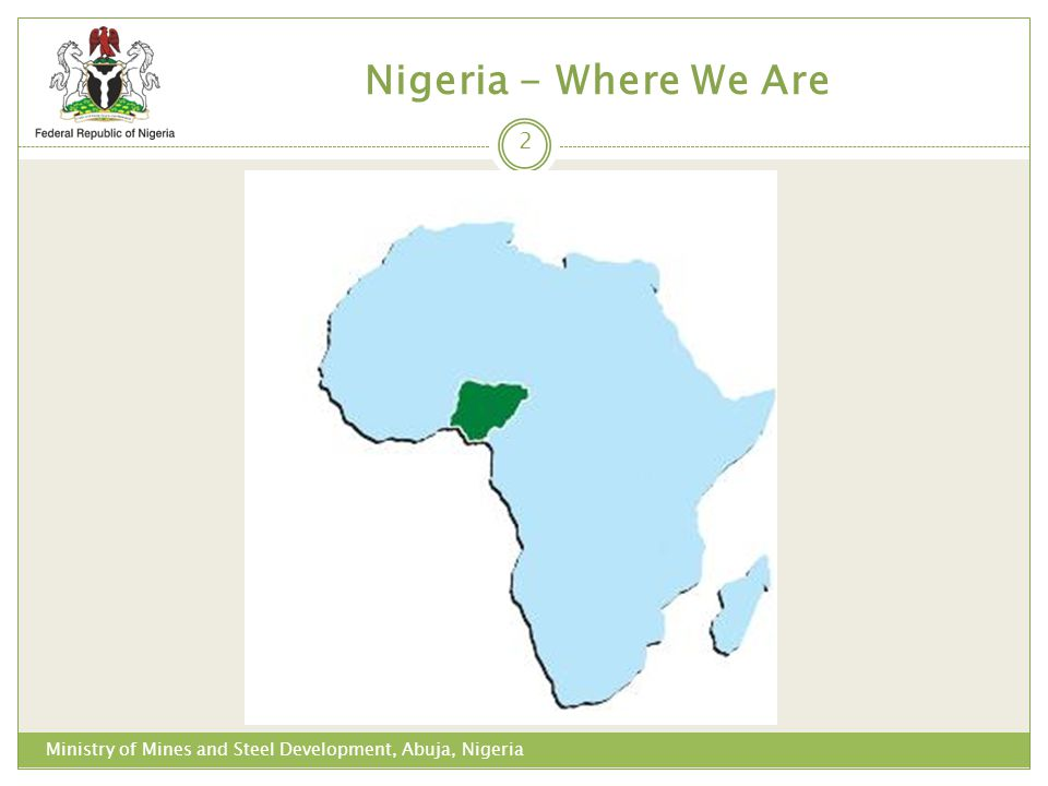Nigeria - Where We Are Mining activities are also taking place in the West African Sub-region: Ghana, Mali, Burkina Faso, etc.