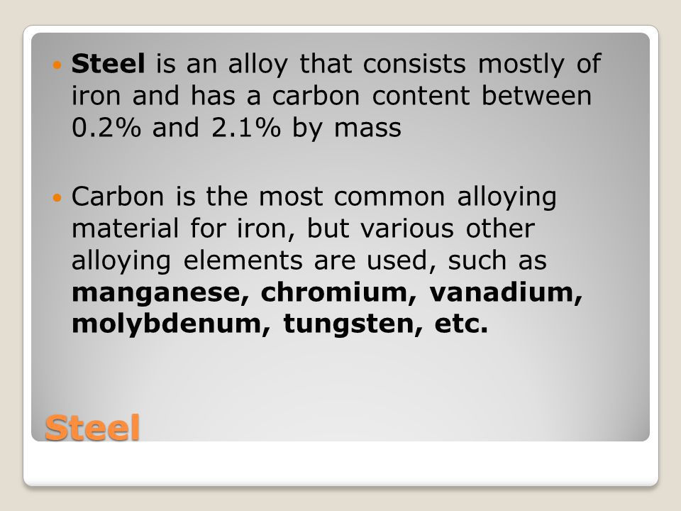 Steel is an alloy that consists mostly of iron and has a carbon content between 0.2% and 2.1% by mass