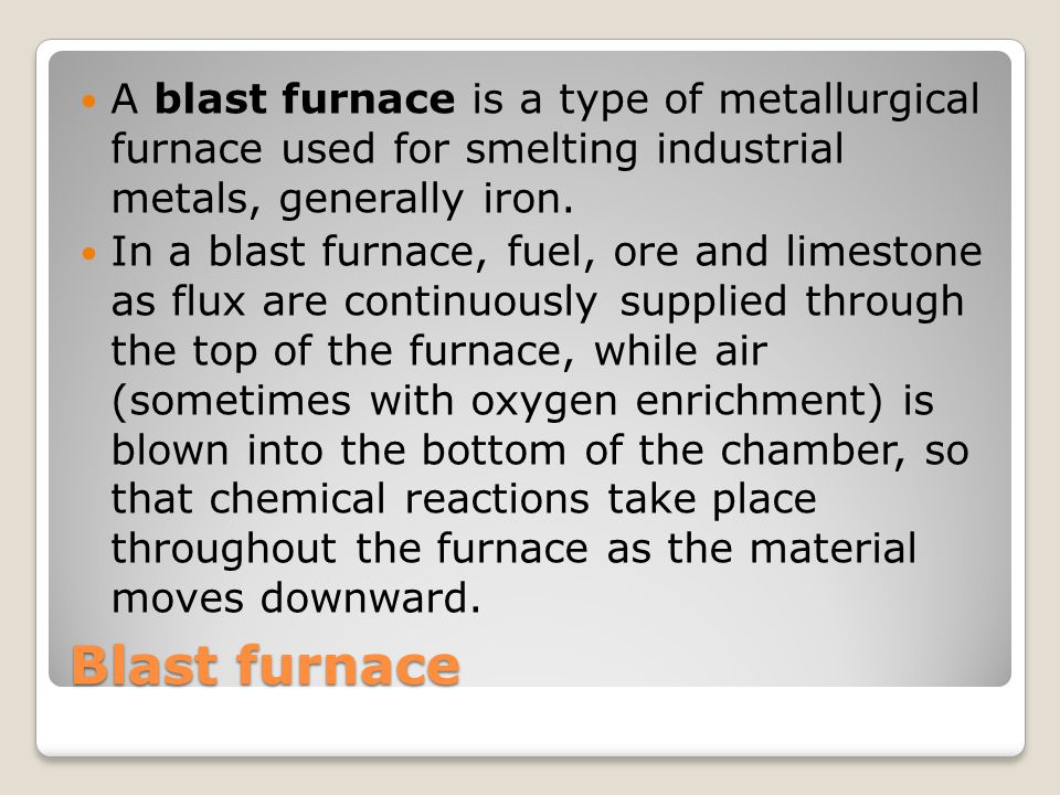 A blast furnace is a type of metallurgical furnace used for smelting industrial metals, generally iron.