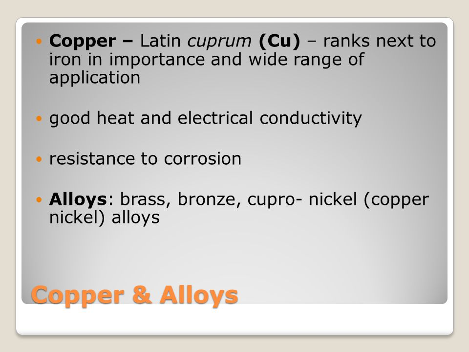 Copper – Latin cuprum (Cu) – ranks next to iron in importance and wide range of application