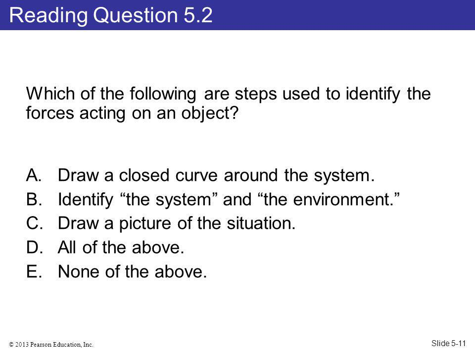 Reading Question 5.2 Which of the following are steps used to identify the forces acting on an object