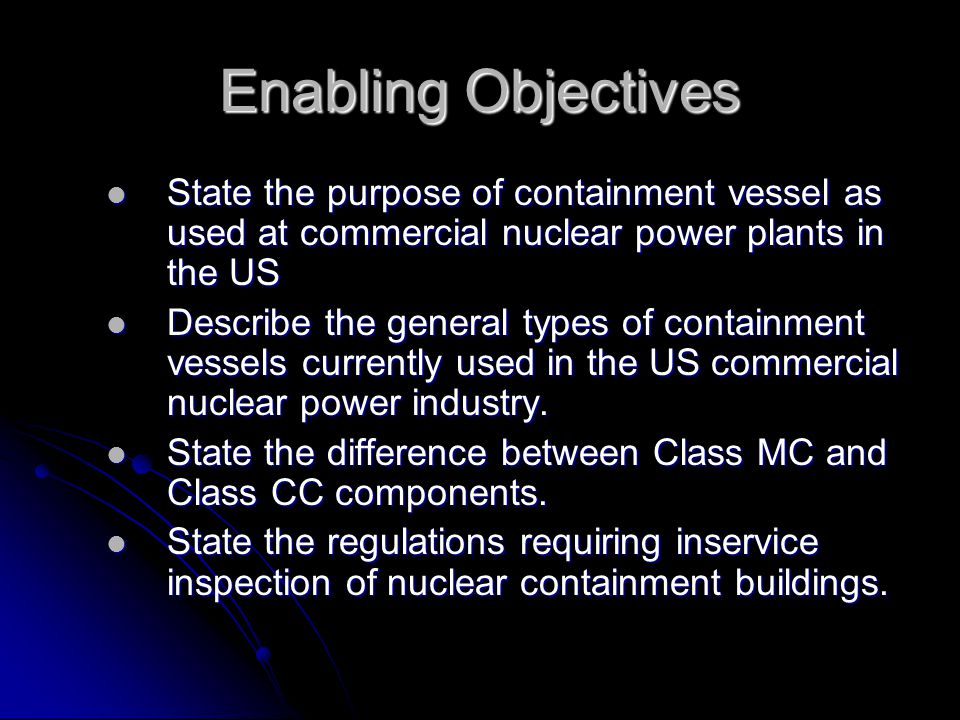 Enabling Objectives State the purpose of containment vessel as used at commercial nuclear power plants in the US.