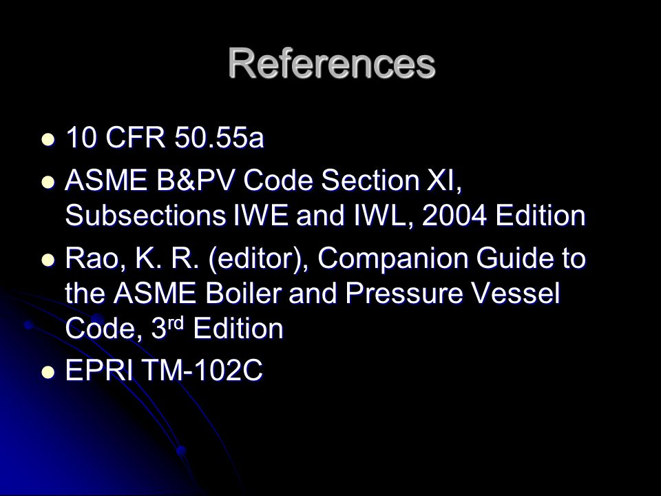 References 10 CFR 50.55a. ASME B&PV Code Section XI, Subsections IWE and IWL, 2004 Edition.