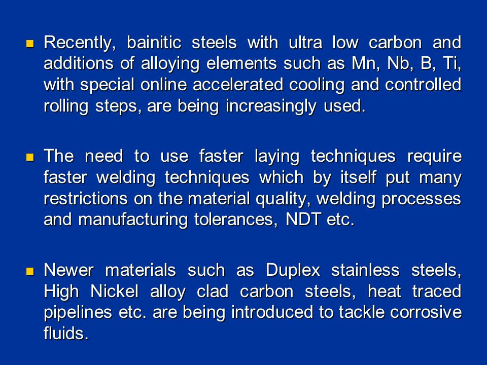 Recently, bainitic steels with ultra low carbon and additions of alloying elements such as Mn, Nb, B, Ti, with special online accelerated cooling and controlled rolling steps, are being increasingly used.