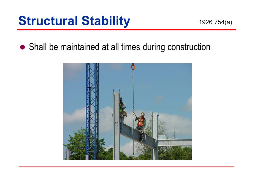 Structural Stability 1926.754(a) Shall be maintained at all times during construction.