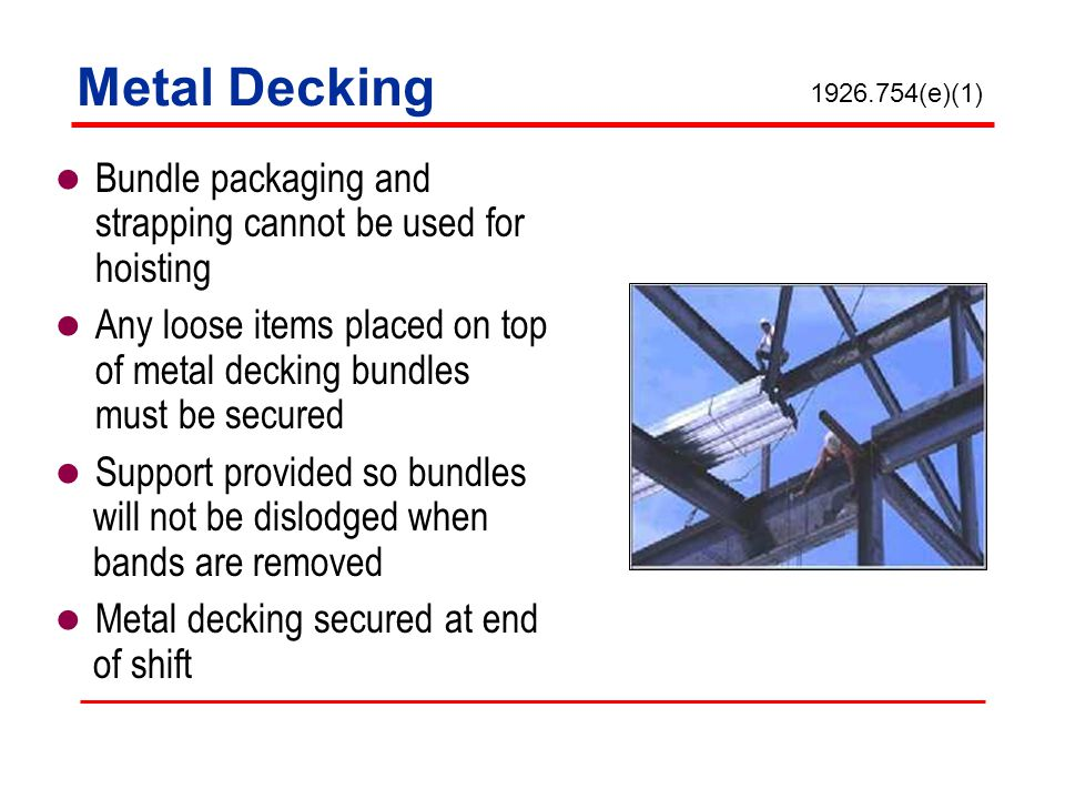 Metal Decking 1926.754(e)(1) Bundle packaging and strapping cannot be used for hoisting.