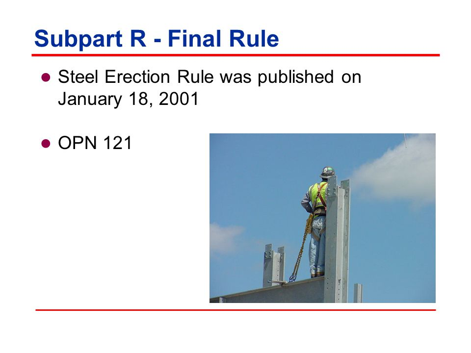Subpart R - Final Rule Steel Erection Rule was published on January 18, 2001.