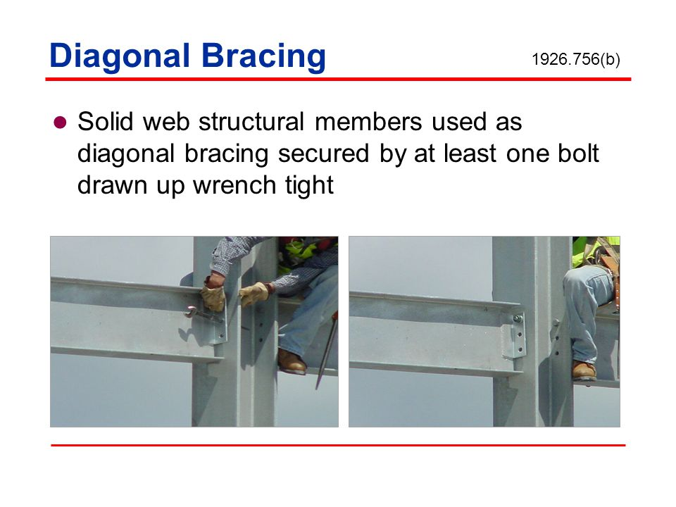 Diagonal Bracing 1926.756(b) Solid web structural members used as diagonal bracing secured by at least one bolt drawn up wrench tight.