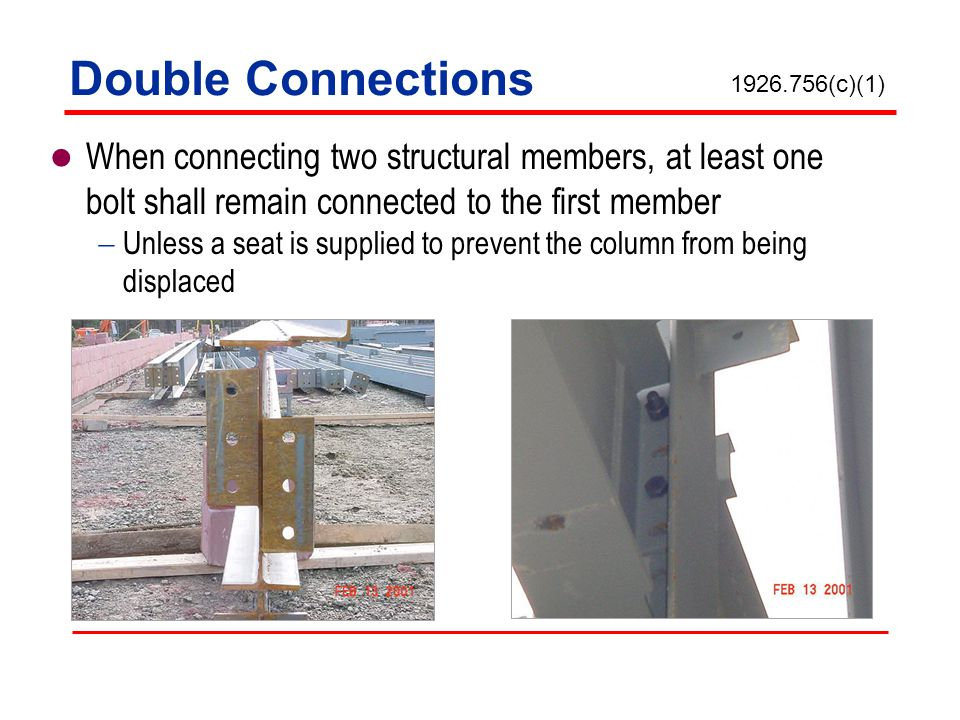 Double Connections 1926.756(c)(1) When connecting two structural members, at least one bolt shall remain connected to the first member.