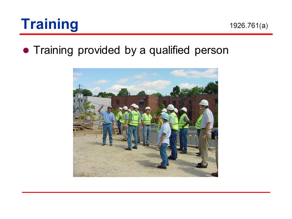 Training Training provided by a qualified person 1926.761(a)