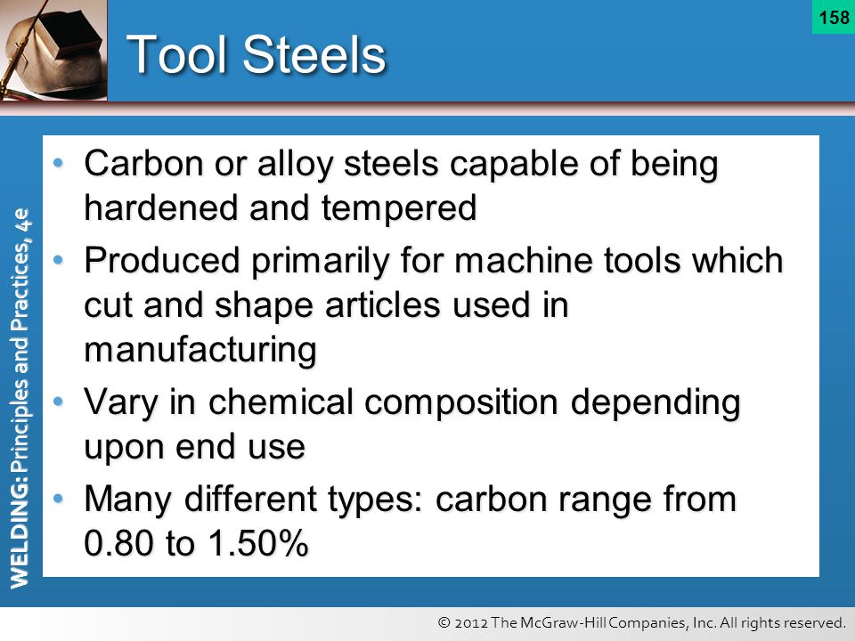 Tool Steels Carbon or alloy steels capable of being hardened and tempered.