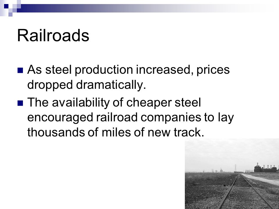 Railroads As steel production increased, prices dropped dramatically.