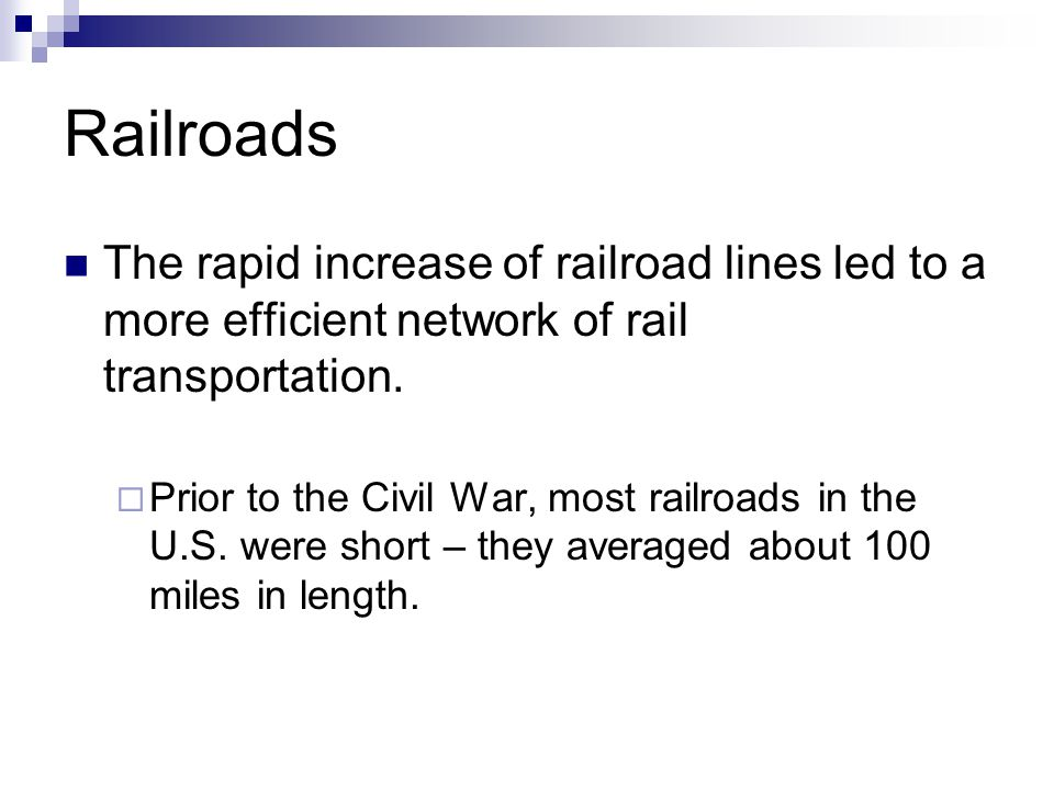 Railroads The rapid increase of railroad lines led to a more efficient network of rail transportation.