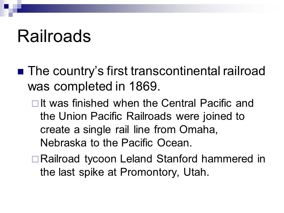 Railroads The country's first transcontinental railroad was completed in 1869.