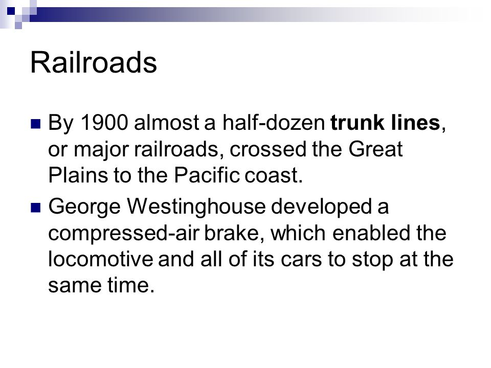 Railroads By 1900 almost a half-dozen trunk lines, or major railroads, crossed the Great Plains to the Pacific coast.