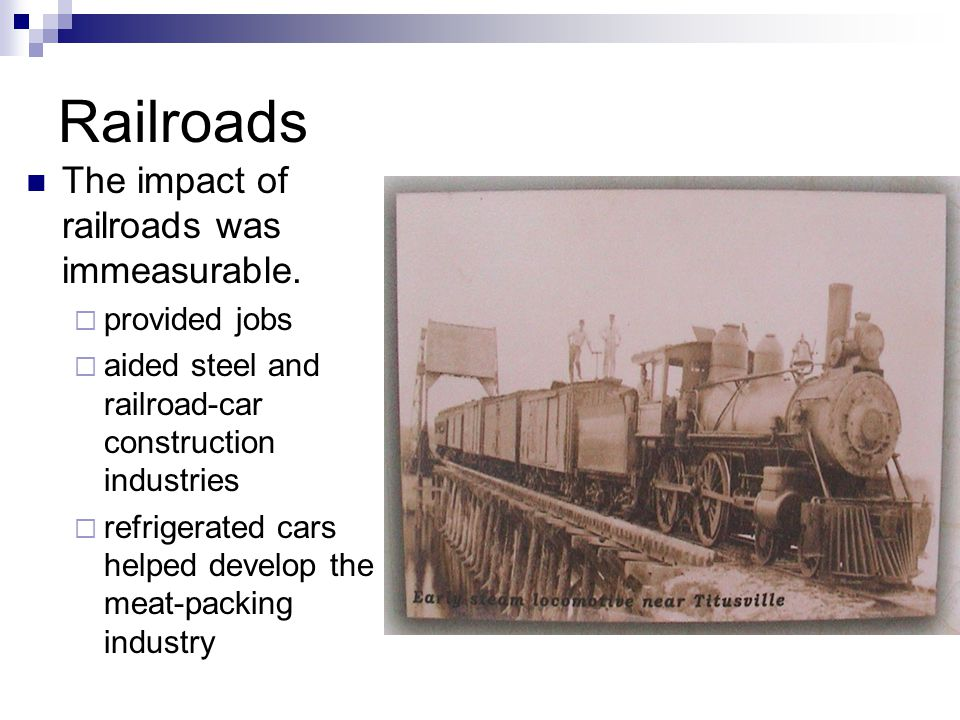 Railroads The impact of railroads was immeasurable. provided jobs