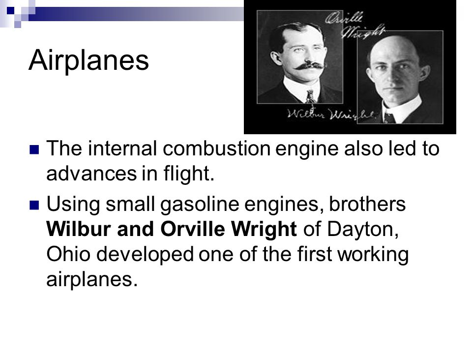 Airplanes The internal combustion engine also led to advances in flight.