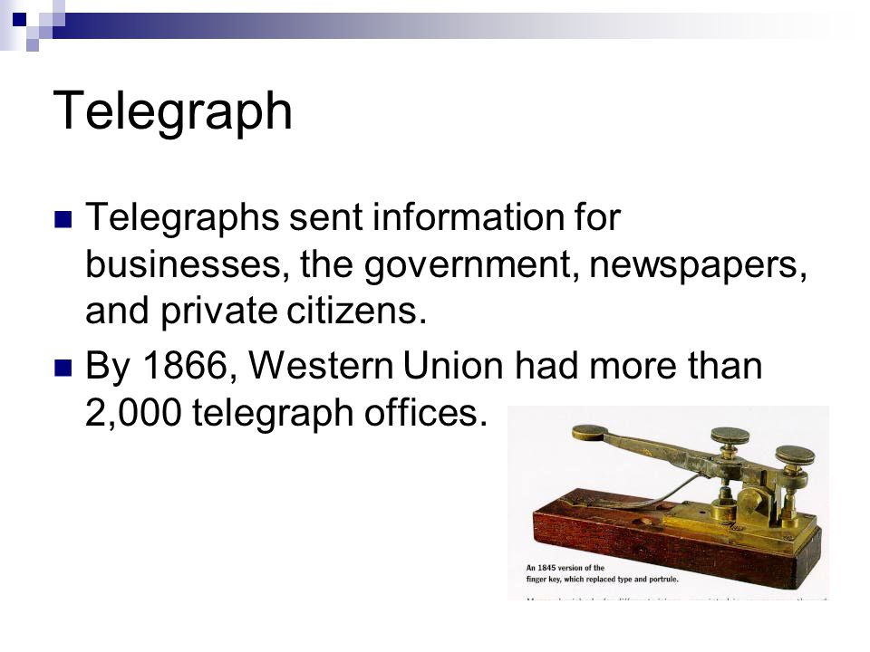 Telegraph Telegraphs sent information for businesses, the government, newspapers, and private citizens.