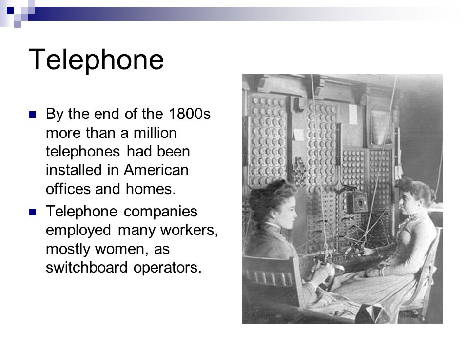 Telephone By the end of the 1800s more than a million telephones had been installed in American offices and homes.